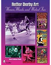 Pfouts, S: Roller Derby Art: Women, Wheels, and Wicked Fun