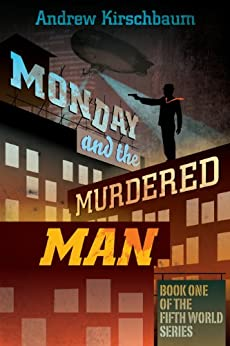 Monday and the Murdered Man (Fifth World Book 1) by [Kirschbaum, Andrew]