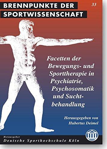 Facetten der Bewegungs- und Sporttherapie in Psychiatrie, Psychosomatik und Suchtbehandlung: Bewegung, Spiel und Sport als Therapie bei Burn-Out, ... (Brennpunkte der Sportwissenschaft)
