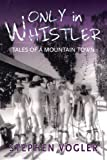 Only in Whistler, Stephen Vogler, 1550175041