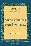 Megasthenes und Kautilya (Classic Reprint) (German Edition)