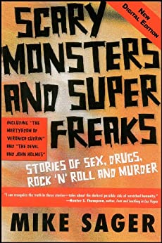 Scary Monsters and Super Freaks: Stories of Sex, Drugs, Rock 'N' Roll and Murder by [Sager, Mike]
