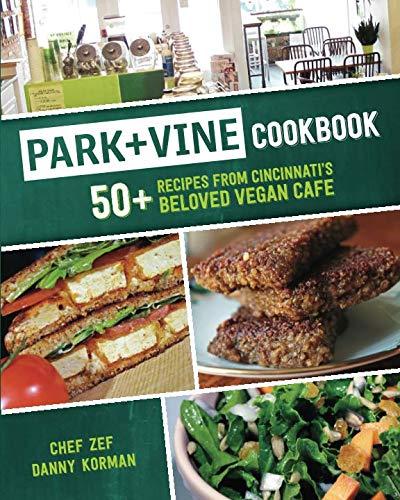 Park + Vine Cookbook: 50+ Recipes from Cincinnati's Beloved Vegan Cafe by Chef Zef Vesel, Danny Korman