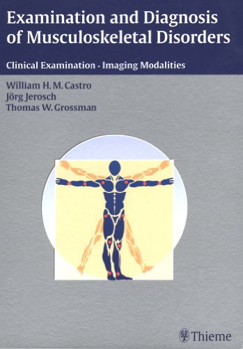 Examination and Diagnosis of Musculoskeletal Disorders Clinical Examination Imaging Modalities (1st 2001) [Castro, Jerosch & Grossman]