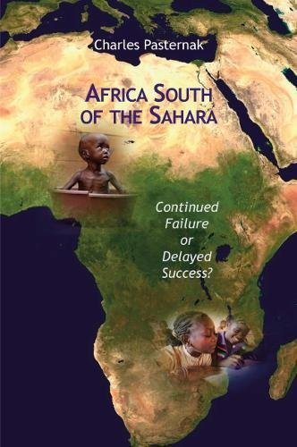 Africa South of the Sahara: Continued Failure or Delayed Success? Charles Pasternak