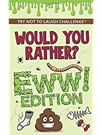 The Try Not to Laugh Challenge - Would Your Rather? - EWW Edition: Funny, Silly, Wacky, Wild, and Completely Eww Worthy...
