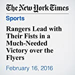 Rangers Lead with Their Fists in a Much-Needed Victory over the Flyers | Dave Caldwell
