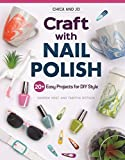 Chica and Jo Craft with Nail Polish: 20+ Easy Projects for DIY Style (Design Originals) Beginner-Friendly Guide to Marbling and Embellishing on Dishes, Shoes, Paper, Glass, Plastic, Wood, and More