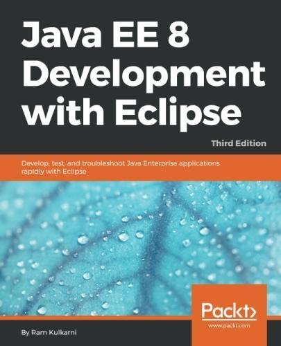Java EE 8 Development with Eclipse: Develop, test, and troubleshoot Java Enterprise applications rapidly with Eclipse, 3rd Edition (Cascading Jars)