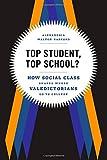 Top Student, Top School? : How Social Class Shapes Where Valedictorians Go to College, Radford, Alexandria Walton, 022604100X