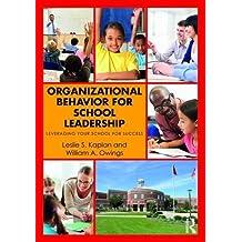 Organizational Behavior for School Leadership: Leveraging Your School for Success