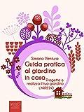 Guida pratica al giardino in casa: Progetta e realizza il tuo giardino. L'arredo (Italian Edition)