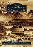 Grand Teton National Park (Images of America)
