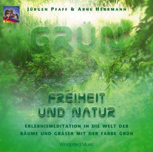Grün. Freiheit und Natur. CD: Erlebnismeditation in der Welt der Bäume und Gräser mit der Farbe Grün