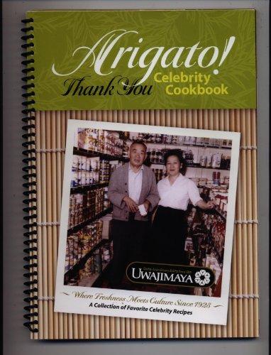 (Arigato! Thank You Celebriy Cookbook (Uwajimaya 80th anniversary: A Collection of Favorite Celebrity Recipes) )