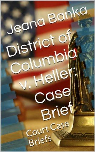District of Columbia v. Heller: Case Brief (Court Case Briefs)