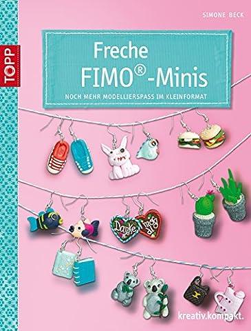 Freche Fimo®-Minis: Noch mehr Modellierspaß im Kleinformat (kreativ.kompakt.) (German Edition)