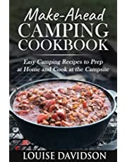 Make-Ahead Camping Cookbook: Easy Camping Recipes to Prep at Home and Cook at the Campsite
