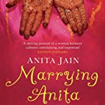 Marrying Anita: A Quest for Love in the New India | Anita Jain