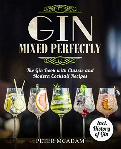 Gin Mixed Perfectly: The Gin Book with Classic and Modern Cocktail Recipes by Peter McAdam
