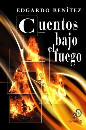 Cuentos bajo el fuego (Spanish Edition)
