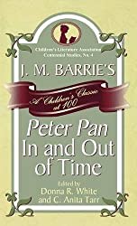J. M. Barrie's Peter Pan In and Out of Time: A Children's Classic at 100 (Children's Literature Association Centennial Studies)
