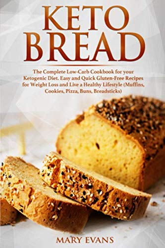 Keto Bread: The Complete Low-Carb Cookbook for your Ketogenic Diet. Easy and Quick Gluten-Free Recipes for Weight Loss and Live a Healthy Lifestyle (Muffins, Cookies, Pizza, Buns, Breadsticks) by Independently published