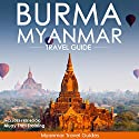 Burma, Myanmar Travel Guide Audiobook by  Myanmar Travel Guides,  South East Asia Travel Guides Narrated by Kevin Kollins