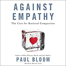 Against Empathy: The Case for Rational Compassion | Livre audio Auteur(s) : Paul Bloom Narrateur(s) : Karen Cass