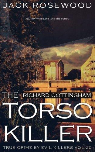 Richard Cottingham: The True Story of The Torso Killer: Historical Serial Killers and Murderers (True Crime by Evil Killers) (Volume 20)