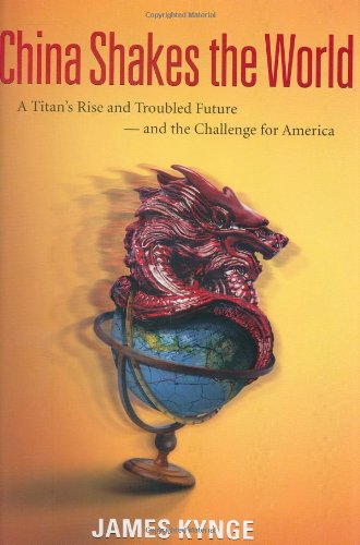 China Shakes the World: A Titan's Rise and Troubled Future -- and the Challenge for America