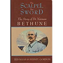 The Scalpel, the Sword: The Story of Dr. Norman Bethune