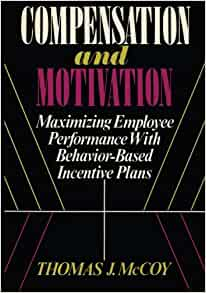 Compensation and Motivation: Maximizing Employee Performance With