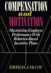 Compensation and Motivation: Maximizing Employee Performance With Behavior-Based Incentive Plans
