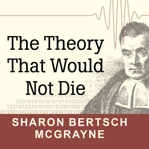 The Theory That Would Not Die: How Bayes' Rule Cracked the Enigma Code, Hunted Down Russian Submarines, and Emerged Triumphant from Two Centuries of Controversy