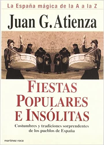 Fiestas populares e insólitas. La España mágica de la A a la Z Guías Mágicas: Amazon.es: García Atienza, Juan: Libros