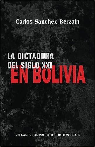 La dictadura del siglo XXI en Bolivia: Amazon.es: Carlos Sánchez Berzaín: Libros