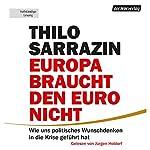 Europa braucht den Euro nicht: Wie uns politisches Wunschdenken in die Krise geführt hat | Thilo Sarrazin