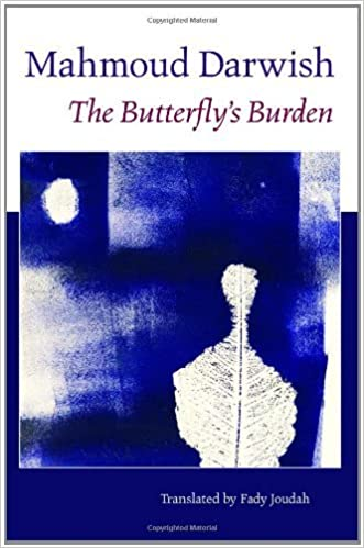 The Butterfly's Burden / عبء الفراشة  by Mahmoud Darwish