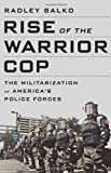 Rise of the Warrior Cop, Radley Balko, 1610392116
