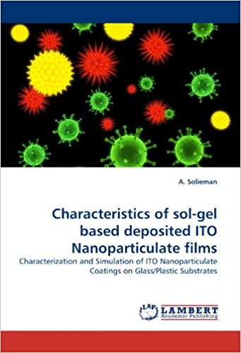 Book Characteristics of sol-gel based deposited ITO Nanoparticulate films: Characterization and Simulation of ITO Nanoparticulate Coatings on Glass/Plastic Substrates