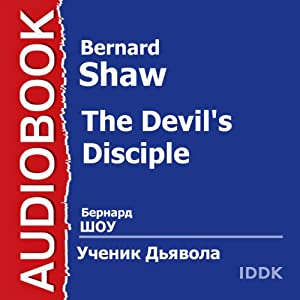 The Devil's Disciple [Russian Edition] Audiobook by Bernard Shaw Narrated by Vladlen Davydov, Sergey Lukyanov, Nina Gulyaeva, Vladimir Muravjov, Semen Samodur, Leonid Kharitonov, Vera Popova