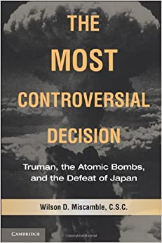 Book The Most Controversial Decision: Truman, the Atomic Bombs, and the Defeat of Japan Cambridge Essential Histories