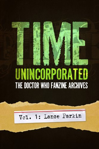 Time, Unincorporated 1: The Doctor Who Fanzine Archives: (Vol. 1: Lance Parkin) (English Edition)