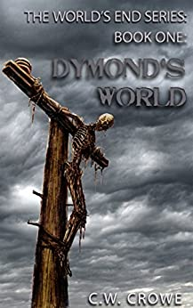 The World's End Series Book One: Dymond's World by [Crowe, CW]