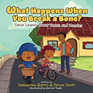 What Happens When You Break a Bone? Suzie Learns about Bones and Muscles