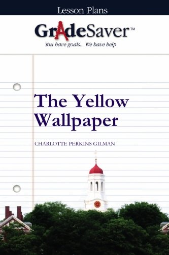 GradeSaver (TM) Lesson Plans: The Yellow Wallpaper