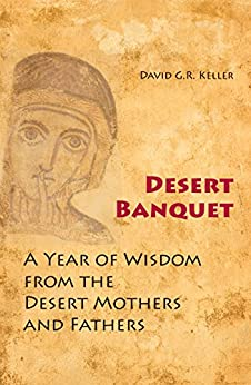 Desert Banquet: A Year of Wisdom from the Desert Mothers and Fathers by [Keller, David G.R.]