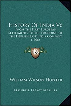 Book History of India V6: From the First European Settlements to the Founding of the English East India Company (1906)
