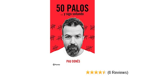 Amazon.com: 50 palos: ... y sigo soñando (Spanish Edition) eBook: Pau Donés: Kindle Store